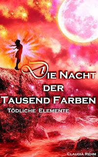 [Werbung] Die Nacht der Tausend Farben: Tödliche Elemente – Claudia Rehm