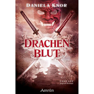 [Werbung] Drachenblut: Das Erbe der Samurai – Daniela Knor