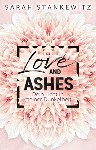[Werbung] Love and Ashes – Sarah Stankewitz