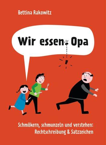 [Werbung] Wir essen Opa. Schmökern, schmunzeln und verstehen: Rechtschreibung & Satzzeichen – Bettina Rakowitz