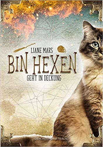 [Werbung] Bin hexen: Geht in Deckung – Liane Mars