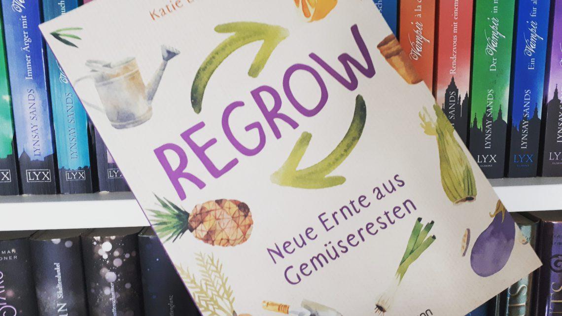 [Rezensionsexemplar] Regrow: Neue Ernte aus Gemüseresten – Katie Elzer-Peters