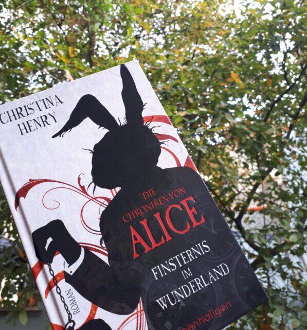 [Werbung] Die Chroniken von Alice: Finsternis im Wunderland – Christina Henry