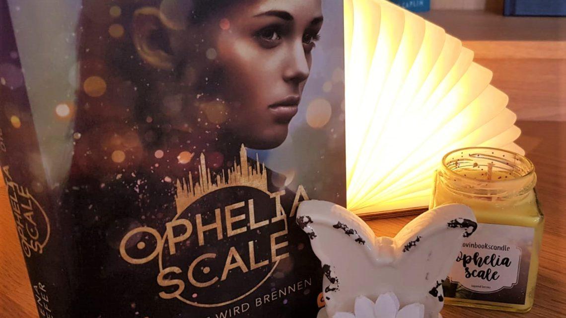 [Werbung] Ophelia Scale: Die Welt wird brennen – Lena Kiefer