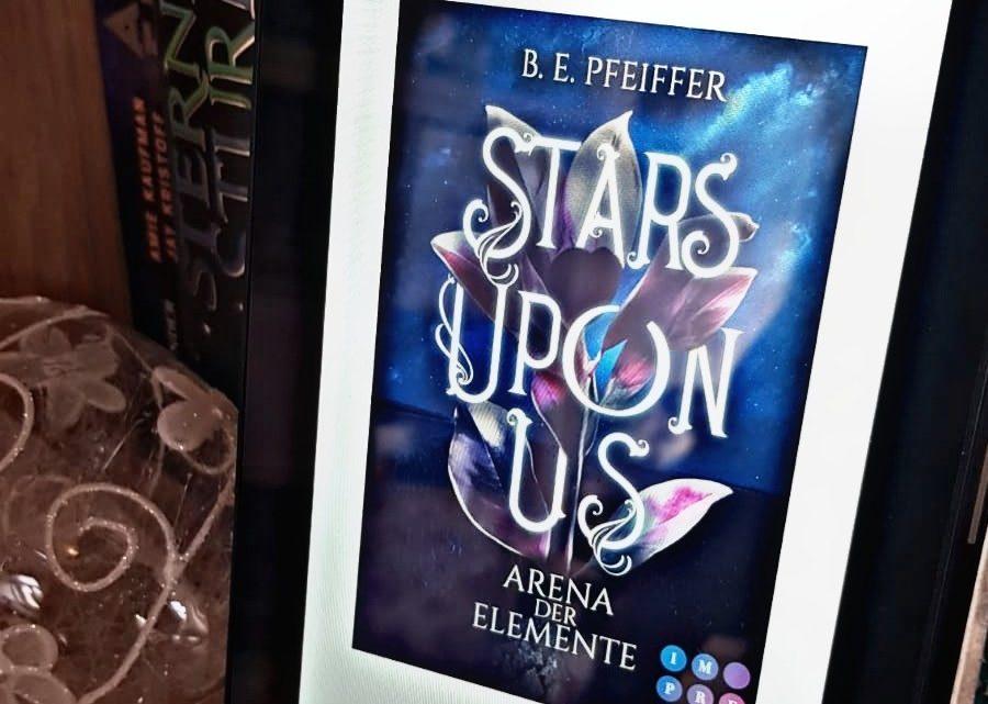 [Rezensionsexemplar] Stars upon us – Arena der Elemente – B. E. Pfeiffer